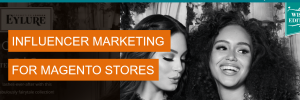 influencer marketing for Magento stores