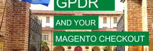 GDPR and your Magento checkout
