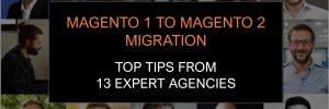 tips from Mageto agencies for a successful migration to Magento 2