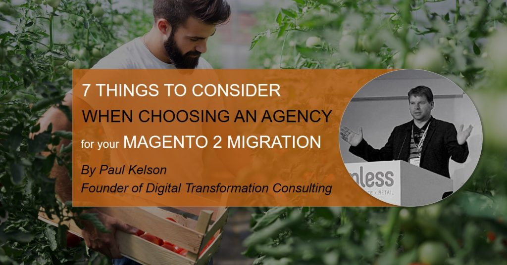 7 things to consider when choosing a Magento 2 agency for your migration (by Paul Kelson)