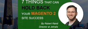 7 things that can hold back your Magento 2 site success